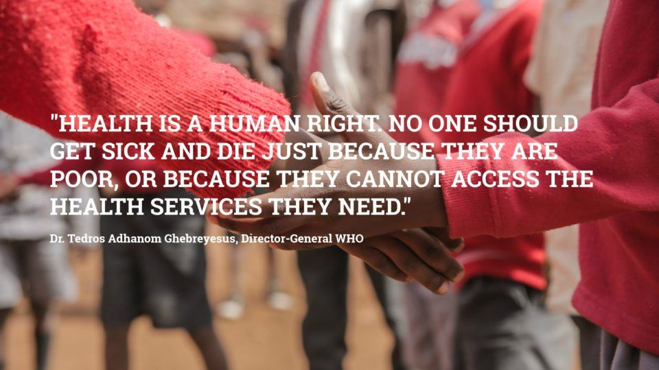 Health is a human right. No one should get sick and die just because they are poor, or because they cannot access the health services they need.