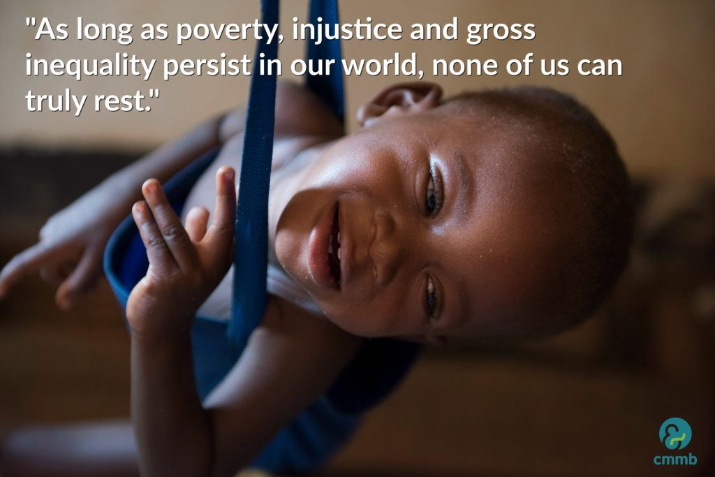 """As long as poverty, injustice and gross inequality persist in our world, none of us can truly rest."""