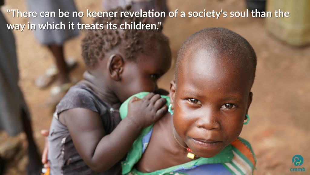 """There can be no keener revelation of a society's soul than the way in which it treats its children."""