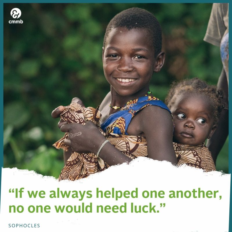 If we always helped one another, no one would need luck. -Sophocles