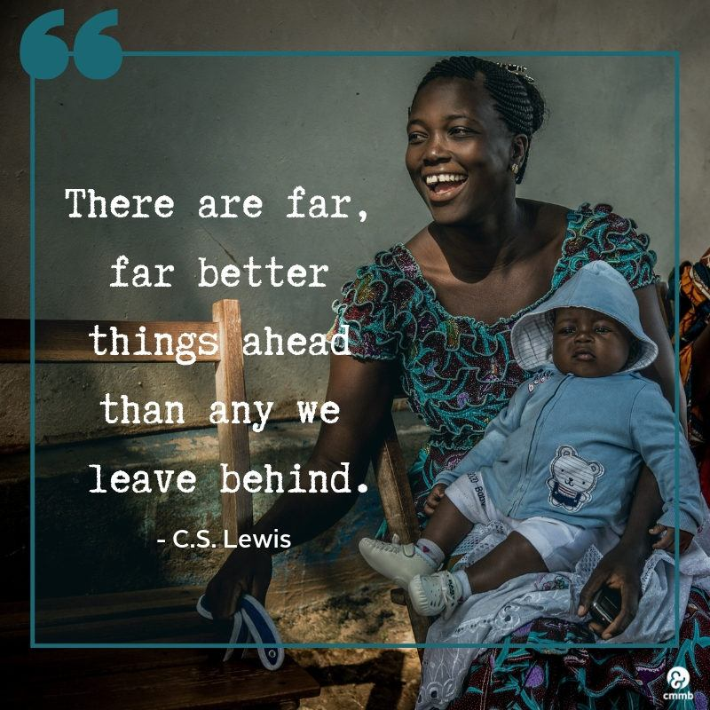 Mother smiling holding baby, South Sudan. Quote - There are far, far better things ahead than any we leave behind. C.S Lewis