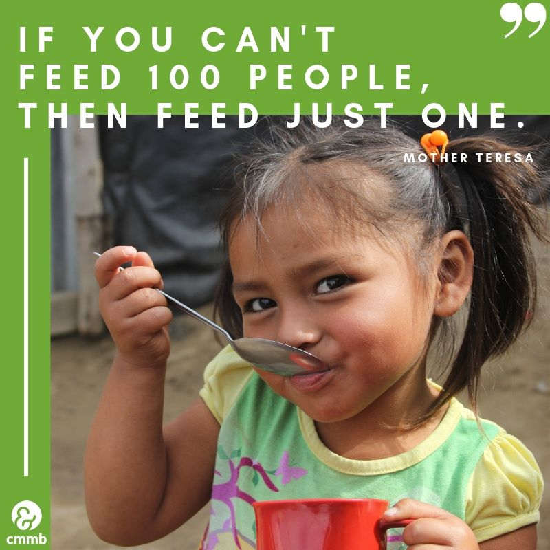 """Quote: """"If you can't feed 100 people, then feed just one."""" - Mother Teresa"""